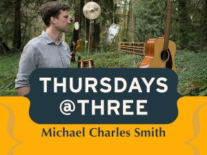 """Man in long sleeved shirt standing in a forest. Various musical instrument hang from trees around him. Text """"Thursdays at Three"""" with Michael Charles Smith - marimba."""